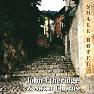 Small Hotel by John Etheridge's Sweet Chorus